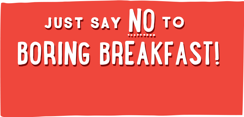Just Say No To Boring Breakfast
