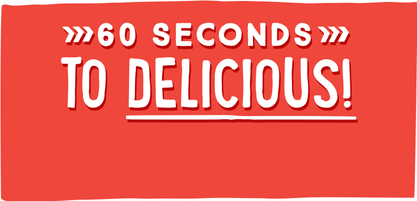 60 Seconds to Delicious!